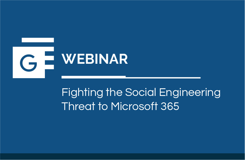 Phishing and Account Compromise – Fighting the Social Engineering Threat to Microsoft 365 - Webinar